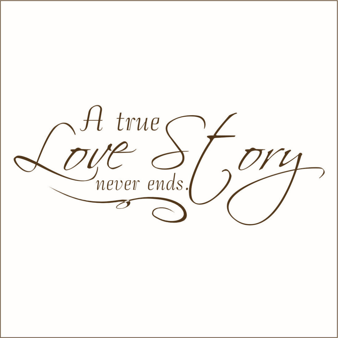 A True Love Story Never Ends Vinyl Quote - Large