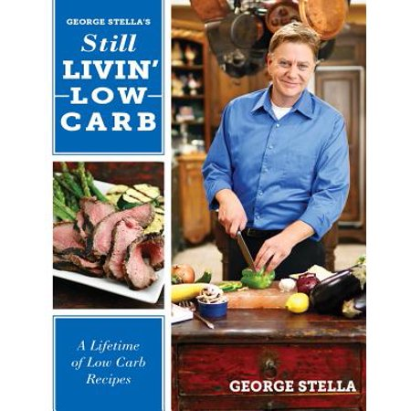 Still Livin' Low-Carb : A Lifetime of Low-Carb