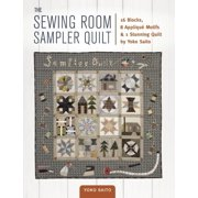 The Sewing Room Sampler Quilt : 16 Blocks, 8 Applique Motifs & 1 Stunning Quilt by Yoko Saito