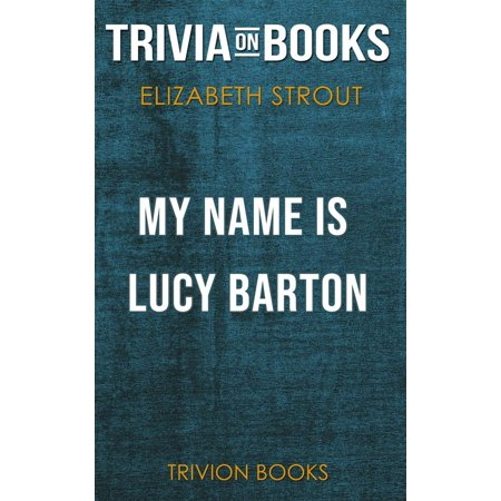 Halloween Trivia Names (My Name is Lucy Barton by Elizabeth Strout (Trivia-On-Books) -)