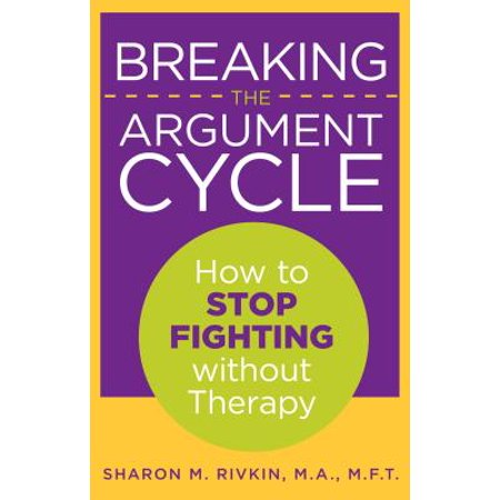 Breaking the Argument Cycle : How to Stop Fighting Without Therapy