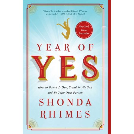 Year of Yes : How to Dance It Out, Stand In the Sun and Be Your Own (Time Magazine Worst Person Of The Year)