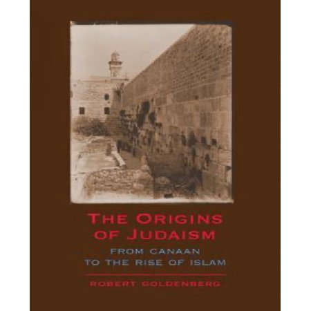 The Origins of Judaism: From Canaan To The Rise Of Islam