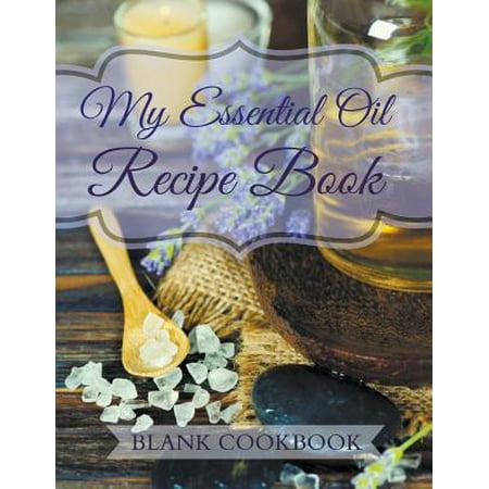 My Essential Oil Recipe Book : Blank Cookbook