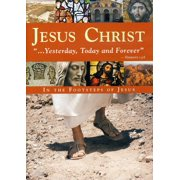Jesus Christ-Yesterday Today & for by