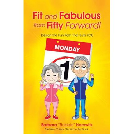 Fit and Fabulous from Fifty Forward! : Design the Fun Path That Suits You