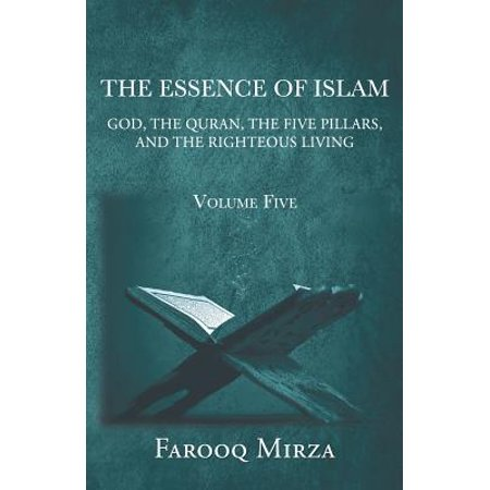 The Essence of Islam : God, the Quran, the Five Pillars, and the Righteous
