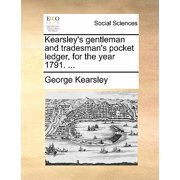 Kearsley's Gentleman and Tradesman's Pocket Ledger, for the Year 1791. ...