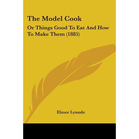 The Model Cook : Or Things Good to Eat and How to Make Them