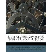 Briefwechsel Zwischen Goethe Und F. H. Jacobi
