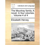 The Mourtray Family. a Novel. in Four Volumes. ... Volume 4 of 4