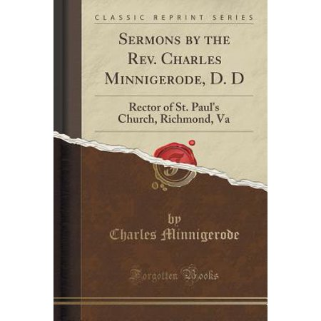 Sermons by the Rev. Charles Minnigerode, D. D : Rector of St. Paul's Church, Richmond, Va (Classic Reprint) (Halloween Store Richmond Va)