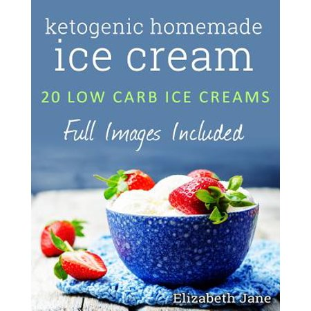 Ketogenic Homemade Ice Cream : 20 Low-Carb, High-Fat, Guilt-Free