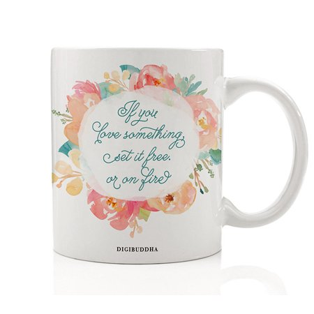 If You Love Something Set It Free Or On Fire Mug, Funny Sarcastic Gifts with Quotes Christmas Witty Floral Birthday Present Idea for Jilted Lover Breakup Wife Friend Her 11oz Gag Cup Digibuddha DM0298 ()