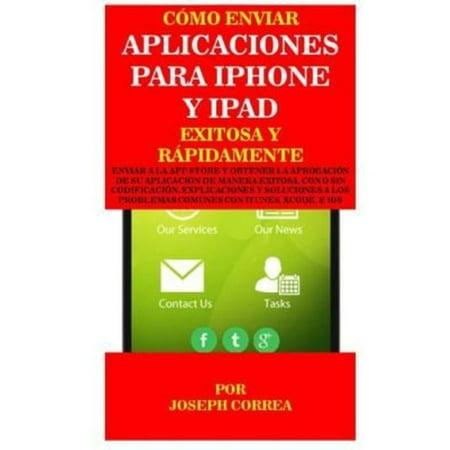 Como Enviar Aplicaciones Para Iphone Y Ipad Exitosa Y Rapidamente  Enviar A La App Store Y Obtener La Aprobacion De Su Aplicacion De Manera Exitosa  C
