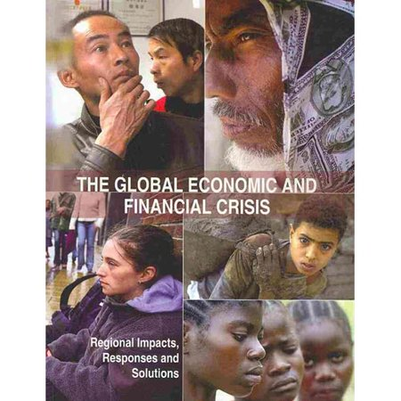 The Global Economic And Financial Crisis  Regional Impacts  Responses And Solutions