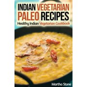 Indian Vegetarian Paleo Recipes: Healthy Indian Vegetarian Cookbook - eBook