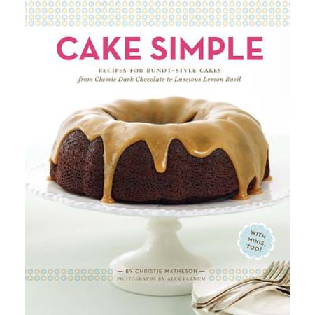 Cake Simple : Recipes for Bundt-Style Cakes from Classic Dark Chocolate to Luscious Lemon Basil](Chocolate Covered Popcorn Recipe)