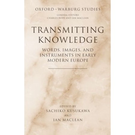 Transmitting Knowledge: Words, Images, And Instruments in Early Modern Europe