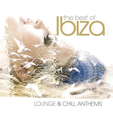 Best Of Ibiza Lounge & Chill Anthems (The Best Ibiza Anthems Ever)