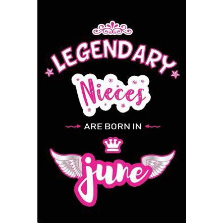 Legendary Nieces are born in June: Blank Lined 6x9 Love and Family Journal / Notebook as Happy Birthday or any special Occasion Gift for your best and
