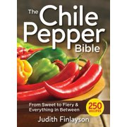 The Chile Pepper Bible : From Sweet to Fiery and Everything in Between