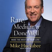 Rare, Medium or Done Well : Make the Most of Your Life
