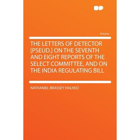 The Letters of Detector [Pseud.] on the Seventh and Eight Reports of the Select Committee, and on the India Regulating (Seventh Letter)