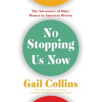 No Stopping Us Now : The Adventures of Older Women in American History