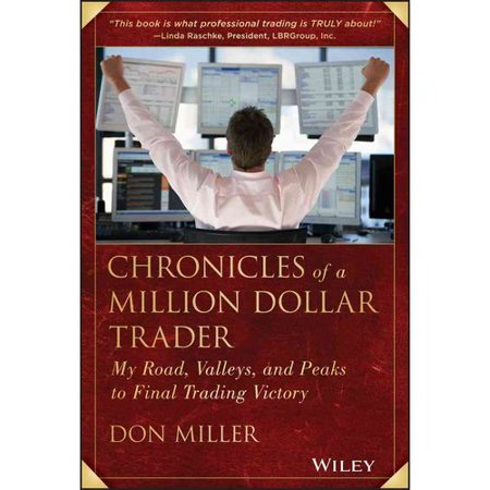 Chronicles of a Million Dollar Trader: My Road, Valleys, and Peaks to Final Trading Victory by