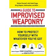 A Guide To Improvised Weaponry : How to Protect Yourself with WHATEVER You've Got