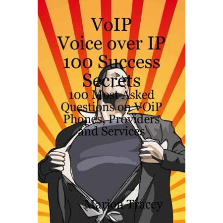 VOiP Voice Over iP 100 Success Secrets - 100 Most Asked Questions on VOiP Phones, Providers and Services -