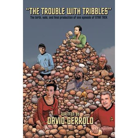 The Trouble with Tribbles : The Birth, Sale, and Final Production of One Episode of Star Trek ()