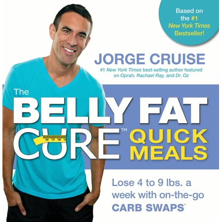 The Belly Fat Cure Quick Meals : Lose 4 to 9 lbs. a week with on-the-go CARB