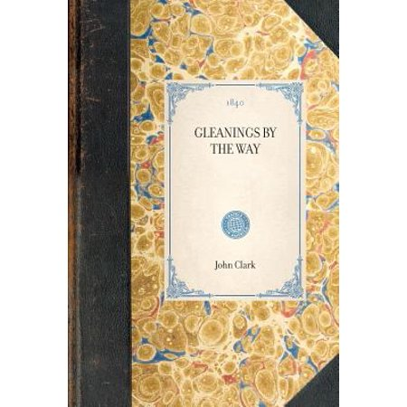 Gleanings by the Way An Episcopal clergyman travels through America, mostly in the Mid-Atlantic and Mid-West, and offers a treatise on the Mormons while in northern NY/Ohio.