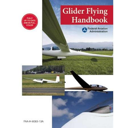 Glider Flying Handbook (Federal Aviation Administration) : FAA-H-8083-13A - Flying Gliders