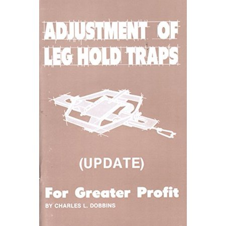 Adjustment Of Leg Hold Traps For Greater Profit By Charles Dobbins