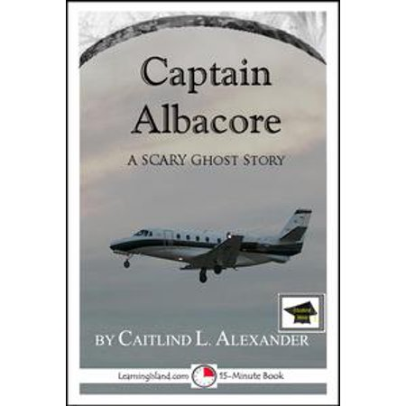 Captain Albacore: A Spooky 15-Minute Ghost Story, Educational Version - eBook