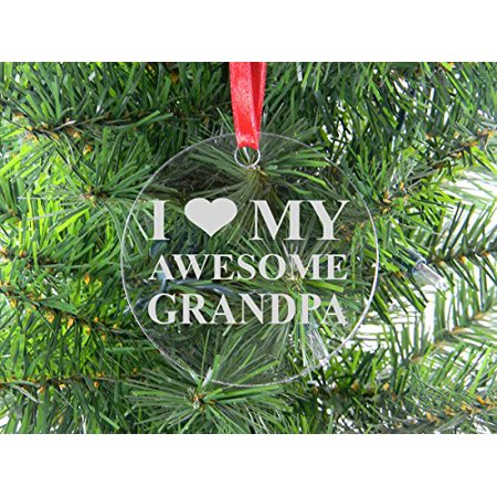 I Love My Awesome Grandpa - Clear Acrylic Christmas Ornament - Great Gift for Father's Day, Birthday, or Christmas Gift for Dad, Grandpa, Grandfather, Papa, Husband