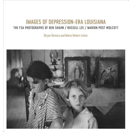 Images of Depression-Era Louisiana : The FSA Photographs of Ben Shahn, Russell Lee, and Marion Post Wolcott ()