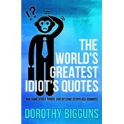 The World's Greatest Idiot's Quotes: And Some Other Things Said By Some Stupid Ass Dummies - eBook