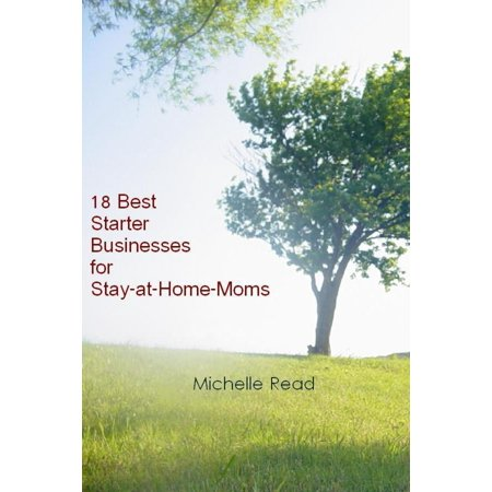 18 Best Starter Businesses for Stay-at-Home-Moms -