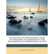 The History of Pennsylvania, from Its Discovery by Europeans to the Declaration of Independence in 1776
