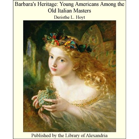 - Barbara's Heritage: Young Americans Among The Old Italian Masters - eBook