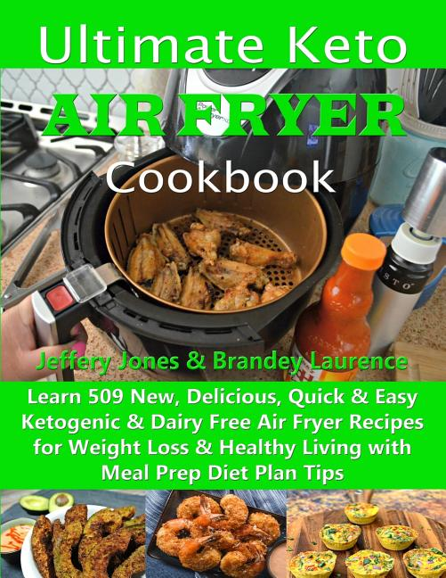 Ultimate Keto Air Fryer Cookbook Learn 509 New Delicious Quick