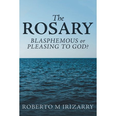 The Rosary : Blasphemous or Pleasing to God?