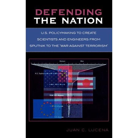 Defending the Nation : U.S. Policymaking to Create Scientists and Engineers from Sputnik to the 'war Against Terrorism' (Hardcover)