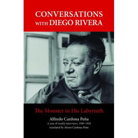 Conversations with Diego Rivera : The Monster in His Labyrinth