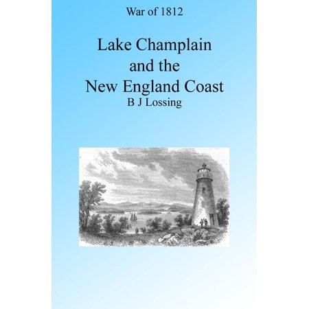 War of 1812: Lake Champlain and the New England Coast, Illustrated. -