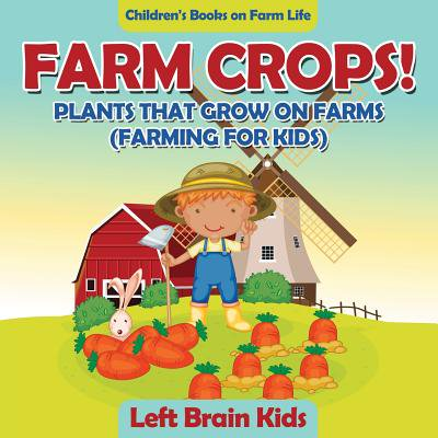Farm Crops! Plants That Grow on Farms (Farming for Kids) - Children's Books on Farm (Explain The Life Cycle Of A Plant)